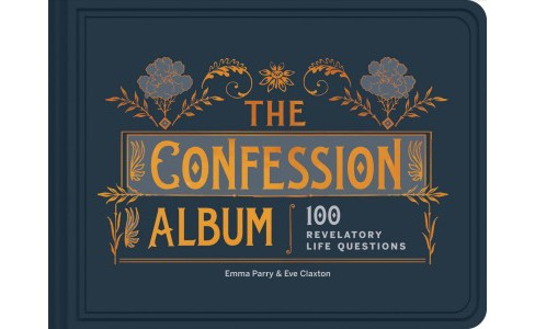 Confession Album : 100 Revelatory Life Questions -  by Emma Parry & Eve Claxton (Hardcover) - image 1 of 1
