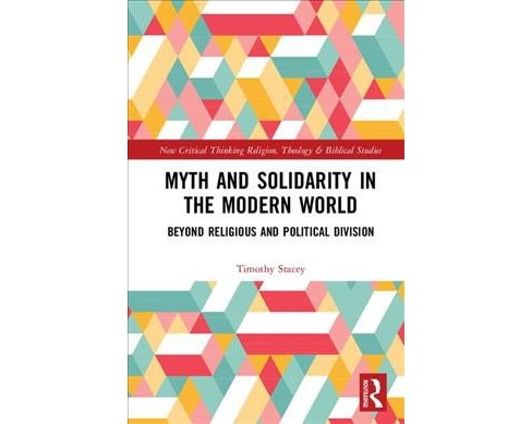 Myth and Solidarity in the Modern World : Beyond Religious and Political Division - by Timothy Stacey. - image 1 of 1