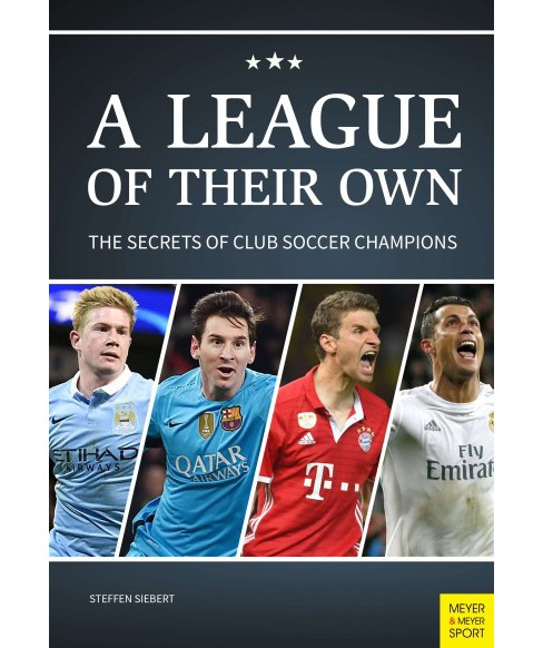League of Their Own : The Secrets of Club Soccer Champions (Paperback) (Steffen Siebert) - image 1 of 1
