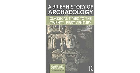 Brief History of Archaeology : Classical Times to the Twenty-First Century (Paperback) (Brian M. Fagan & - image 1 of 1