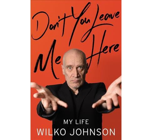 Don't You Leave Me Here : My Life (Hardcover) (Wilko Johnson) - image 1 of 1