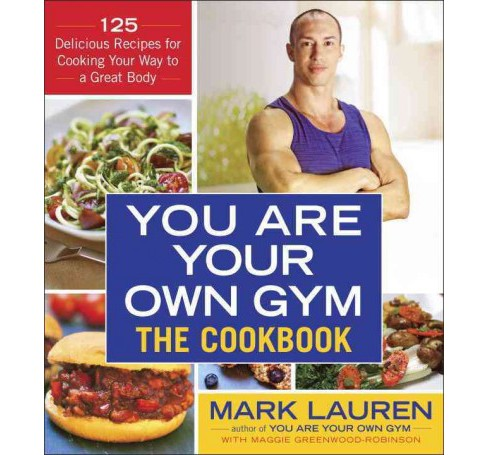You Are Your Own Gym The Cookbook : 125 Delicious Recipes for Cooking Your Way to a Great Body - image 1 of 1