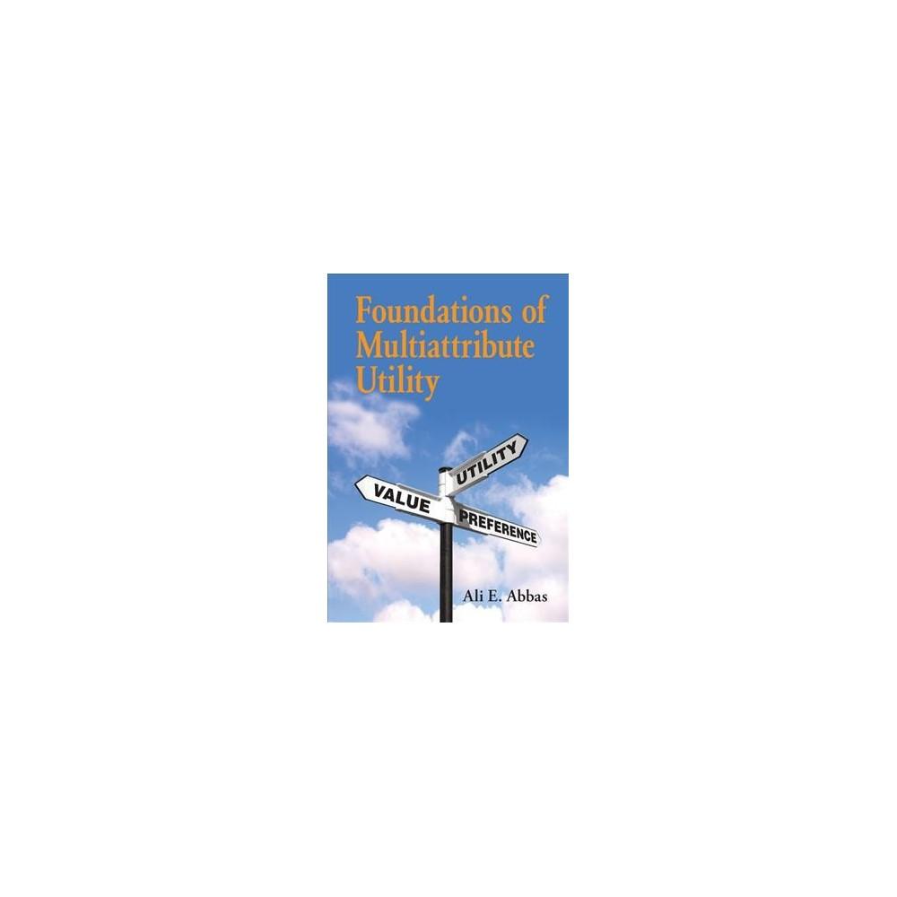 Foundations of Multiattribute Utility - by Ali E. Abbas (Hardcover)