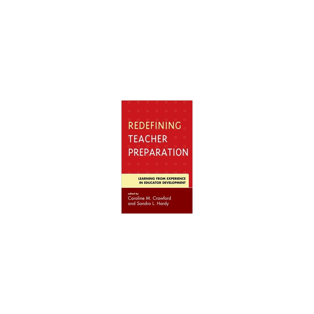 Redefining Teacher Preparation : Learning from Experience in Educator Development (Hardcover)