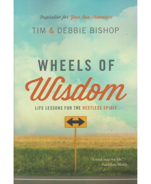 Wheels of Wisdom : Life Lessons for the Restless Spirit (Paperback) (Tim Bishop) - image 1 of 1
