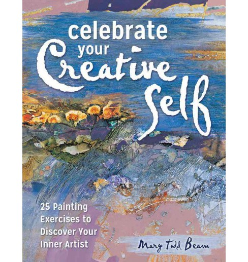 Celebrate Your Creative Self : 25 Painting Exercises to Discover Your Inner Artist (Reprint) (Paperback) - image 1 of 1