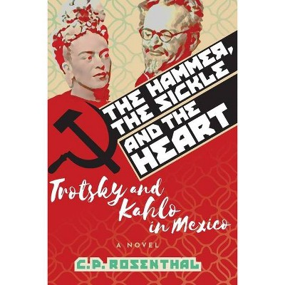 The Hammer, The Sickle and The Heart - by  C P Rosenthal (Paperback)