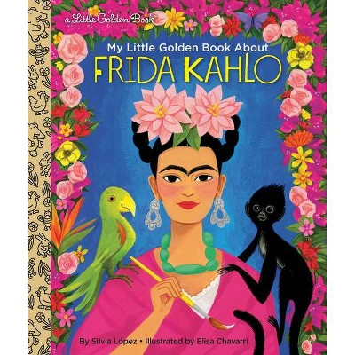 My Little Golden Book about Frida Kahlo - by Silvia Lopez & Elisa Chavarri (Hardcover)