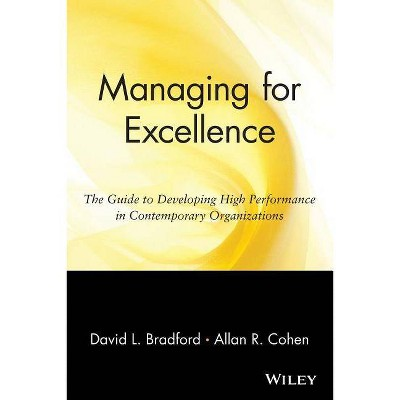 Managing for Excellence - (Wiley Management Problem Solving, Decision Making and Strategic Thinking) by  Allan R Cohen & David L Bradford (Paperback)