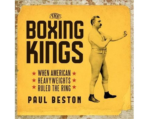 Boxing Kings : When American Heavyweights Ruled the Ring -  Unabridged by Paul Beston (CD/Spoken Word) - image 1 of 1