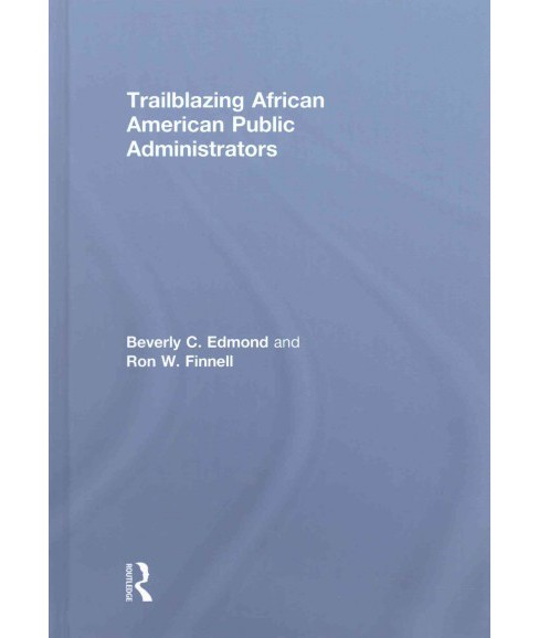 Trailblazing African American Public Administrators (Hardcover) (Beverly C. Edmond & Ron W. Finnell) - image 1 of 1