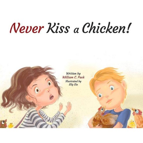 Never Kiss a Chicken! - by  William C Pack (Hardcover) - image 1 of 1