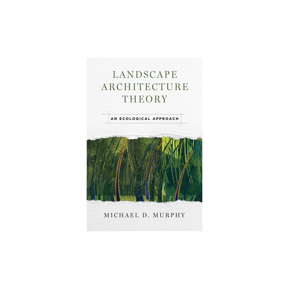 Landscape Architecture Theory : An Ecological Approach (Hardcover) (Michael D. Murphy).