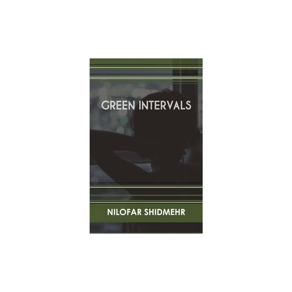 Green Intervals - by Nilofar Shidmehr (Paperback)