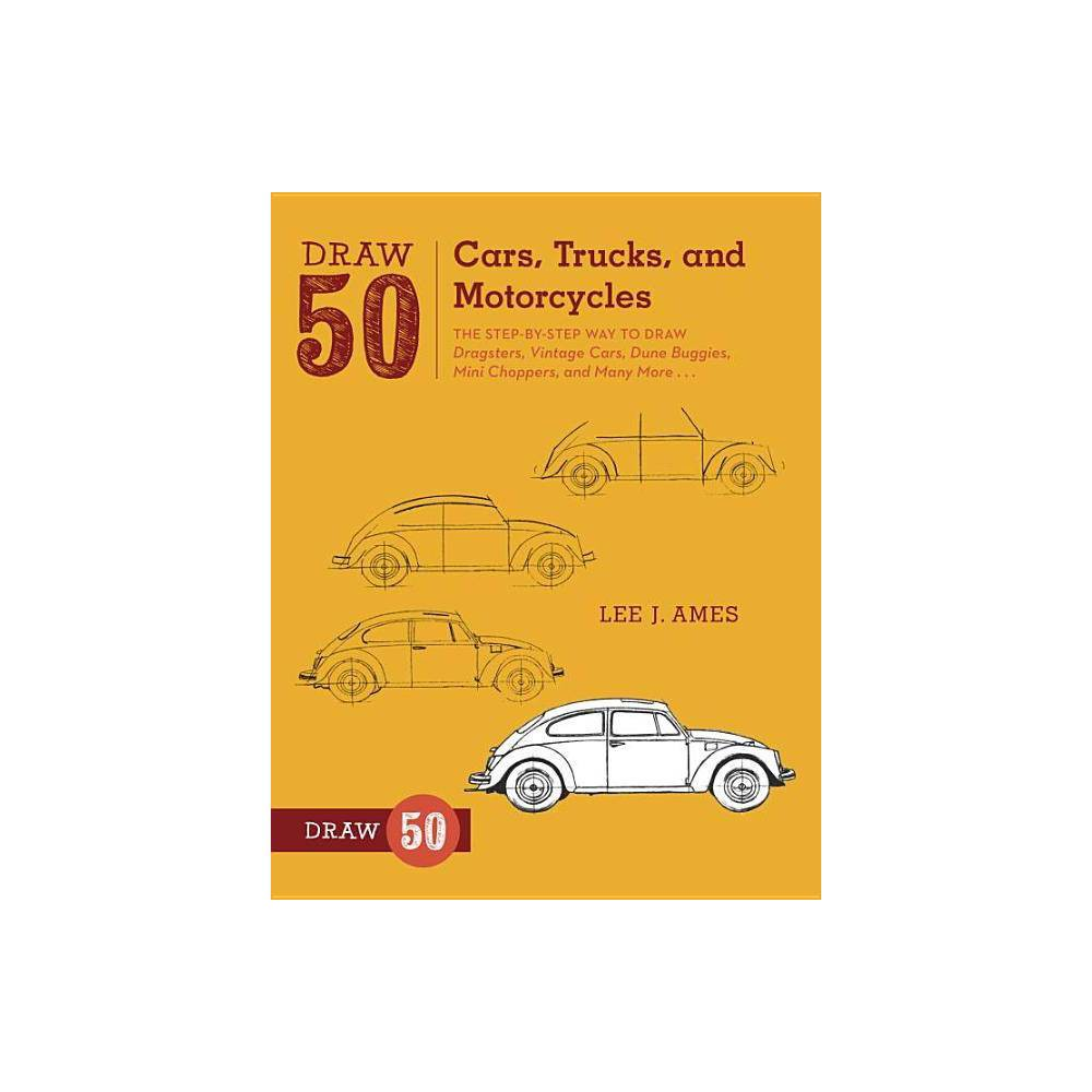 Draw 50 Cars Trucks And Motorcycles By Lee J Ames Paperback