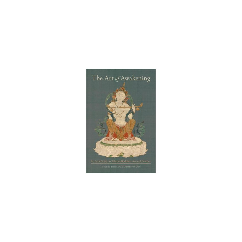 Art of Awakening : A User's Guide to Tibetan Buddhist Art and Practice (Paperback) (Konchog Lhadrepa &