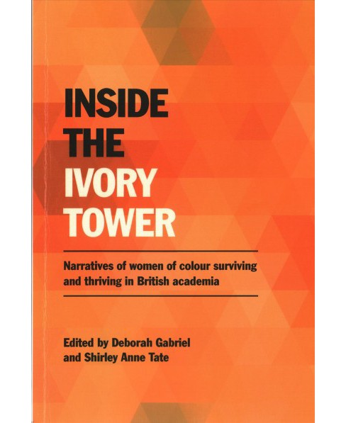 Inside the Ivory Tower : Narratives of Women of Colour Surviving and Thriving in British Academia - image 1 of 1