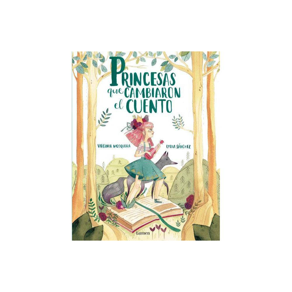 Princesas Que Cambiaron El Cuento Princesses That Changed The Fairy Tale By Virgina Mosquera Hardcover