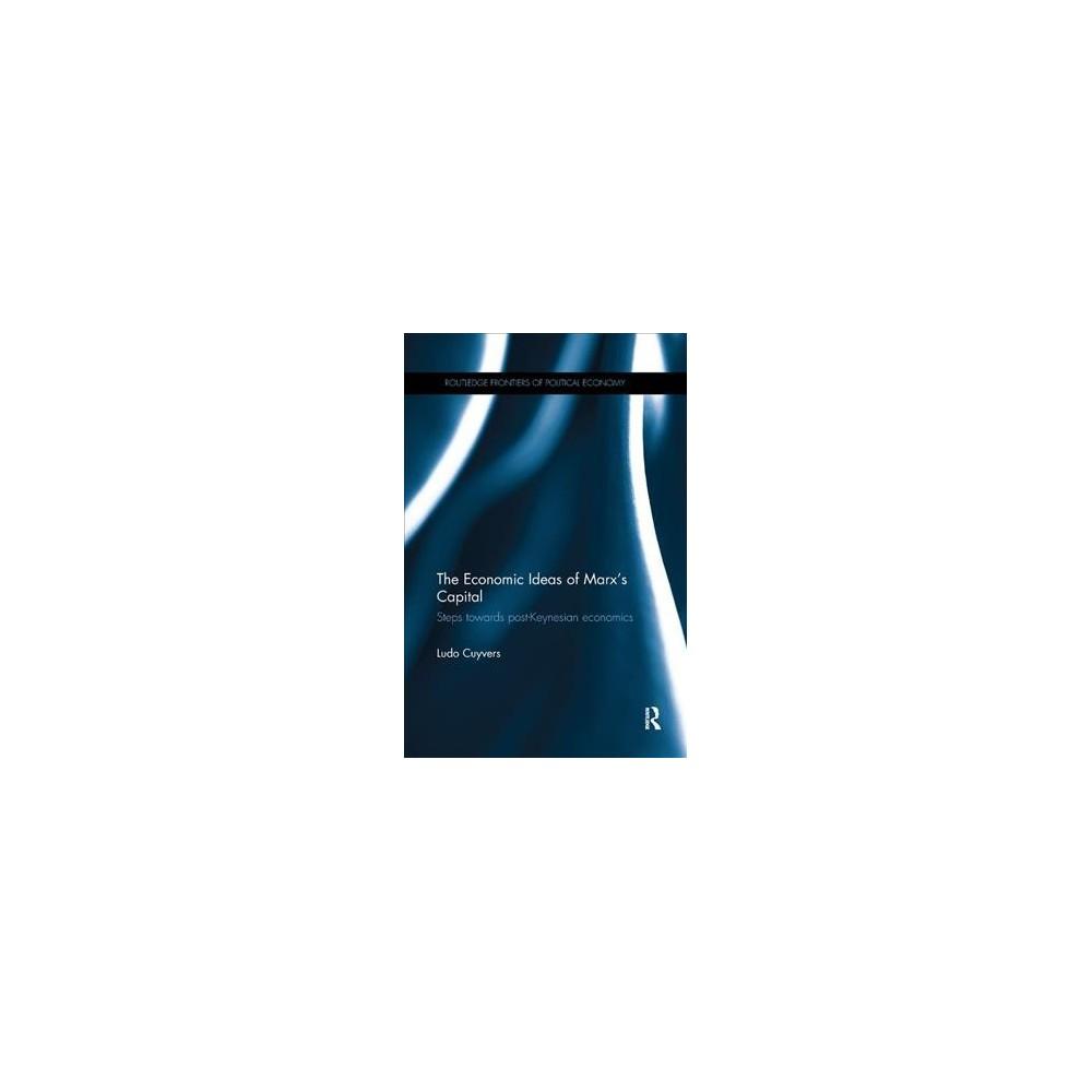 Economic Ideas of Marx's Capital : Steps Towards Post-keynesian Economics - by Ludo Cuyvers (Paperback)