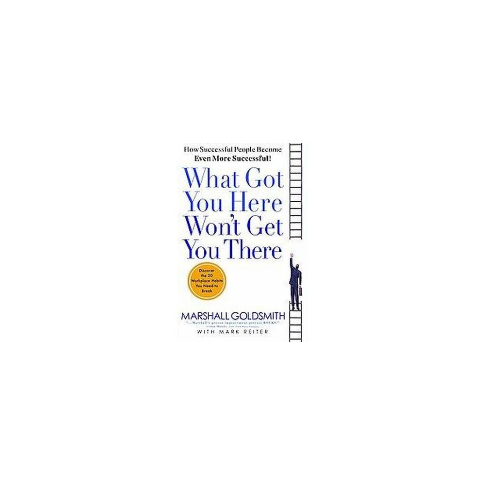 What Got You Here Won't Get You There (Hardcover) (Marshall Goldsmith)