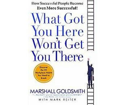 What Got You Here Won't Get You There (Hardcover) (Marshall Goldsmith) - image 1 of 1