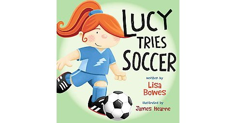 Lucy Tries Soccer (Paperback) (Lisa Bowes) - image 1 of 1