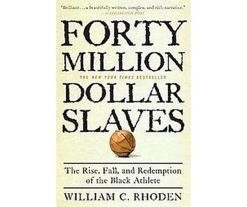 40 Million Dollar Slaves : The Rise, Fall, and Redemption of the Black Athlete (Reprint) (Paperback) - image 1 of 1