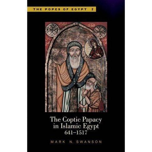The Coptic Papacy in Islamic Egypt, 641-1517 - (Popes of Egypt) by  Mark N Swanson (Hardcover) - image 1 of 1