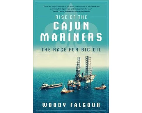 Rise of the Cajun Mariners : The Race for Big Oil -  by Woody Falgoux (Hardcover) - image 1 of 1