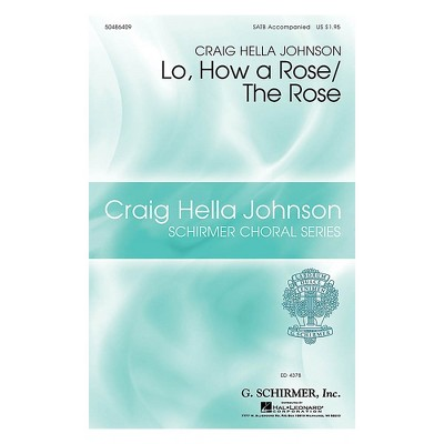 G. Schirmer Lo, How a Rose/The Rose (Craig Hella Johnson Choral Series) SATB arranged by Craig Hella Johnson