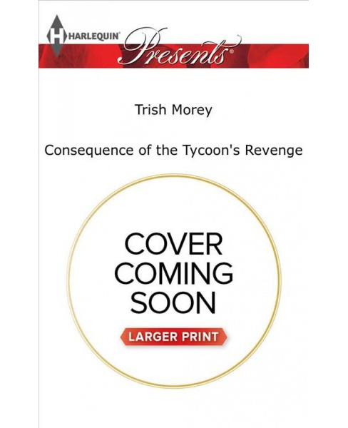 Consequence of the Greek's Revenge -  Large Print by Trish Morey (Paperback) - image 1 of 1