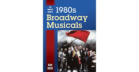 Complete Book of 1980s Broadway Musicals (Hardcover) (Dan Dietz) - image 1 of 1
