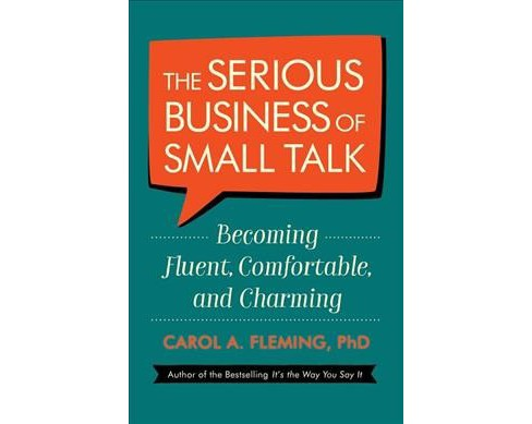 Serious Business of Small Talk : Becoming Fluent, Comfortable, and Charming -  (Paperback) - image 1 of 1