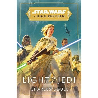 Star Wars: Light of the Jedi (the High Republic) - (Light of the Jedi (Star Wars: The High Republic)) - by Charles Soule (Hardcover)