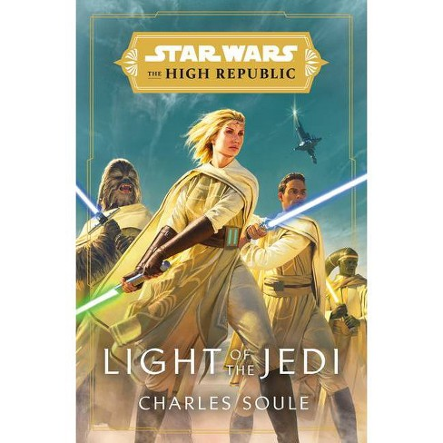 Star Wars: Light of the Jedi (the High Republic) - (Light of the Jedi (Star Wars: The High Republic)) - by Charles Soule (Hardcover) - image 1 of 1
