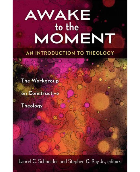 Awake to the Moment : An Introduction to Theology. The Workgroup on Constructive Theology (Paperback) - image 1 of 1