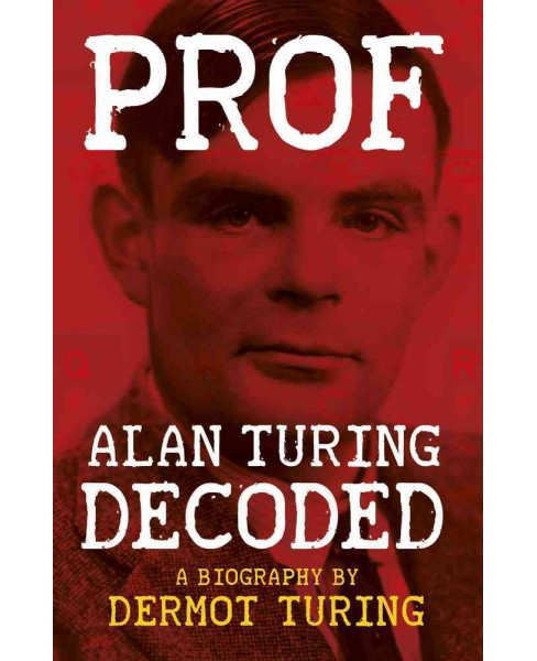 Prof : Alan Turing Decoded (Reprint) (Paperback) (Dermot Turing) - image 1 of 1