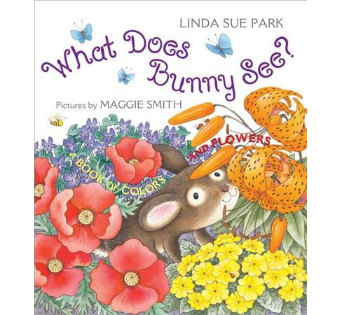 What Does Bunny See? : A Book of Colors and Flowers -  Reprint by Linda Sue Park (Paperback) - image 1 of 1