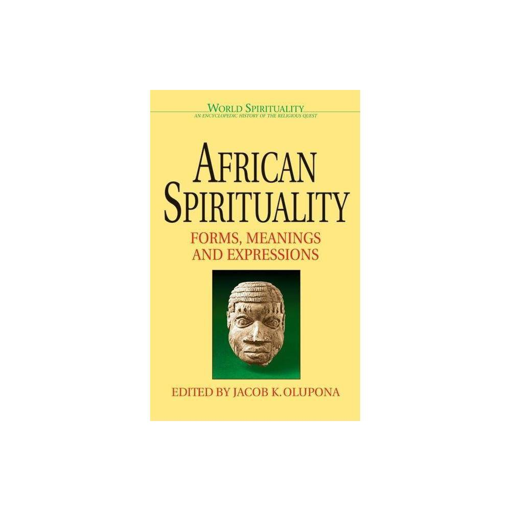 African Spirituality World Spirituality By Jacob K Olupona Paperback