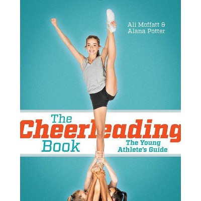 The Cheerleading Book - by  Ali Moffatt & Alana Potter (Paperback)