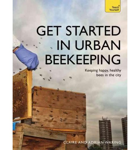 Teach Yourself Get Started in Urban Beekeeping (Paperback) (Claire Waring & Adrian Waring) - image 1 of 1