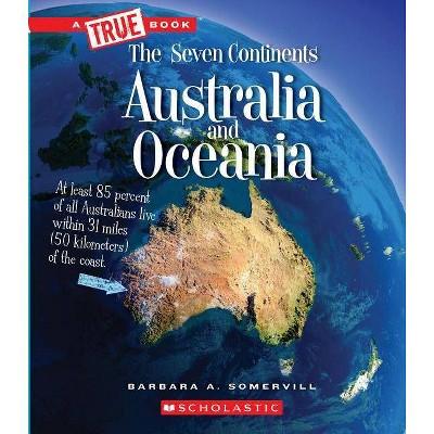 Australia and Oceania (a True Book: The Seven Continents) - (A True Book: The Seven Continents) by  Barbara A Somervill (Paperback)