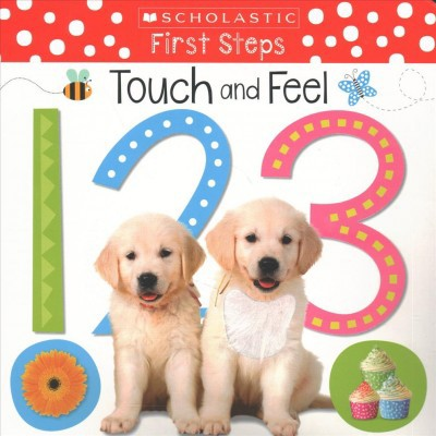 Touch and Feel 123 - (Scholastic First Steps)(Hardcover)