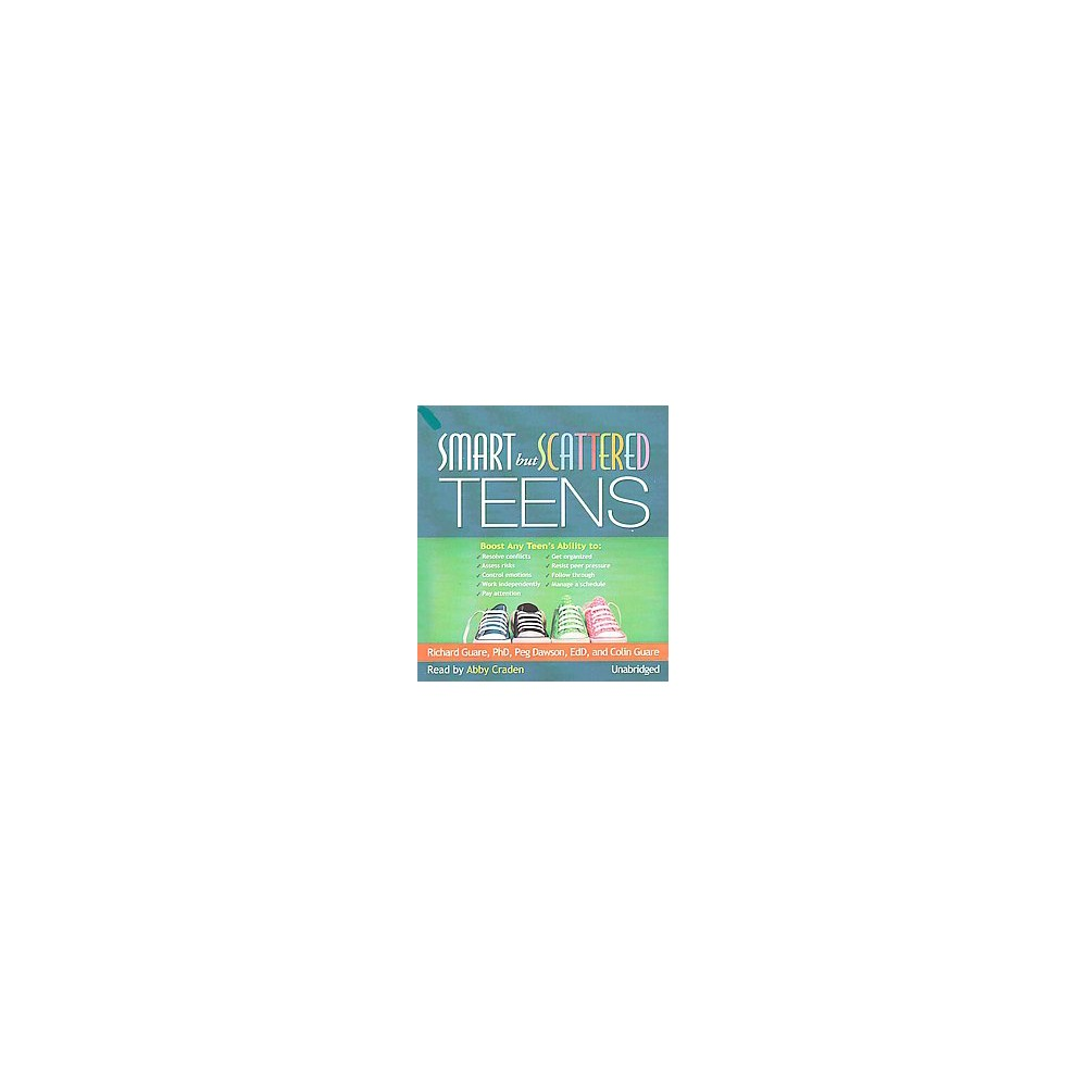 Smart but Scattered Teens (Unabridged) (CD/Spoken Word) (Ph.D. Richard Guare & Peg Dawson & Colin Guare)
