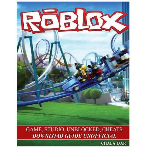 Roblox Game, Studio, Unblocked, Cheats Download Guide Unofficial - by Chala  Dar (Paperback)