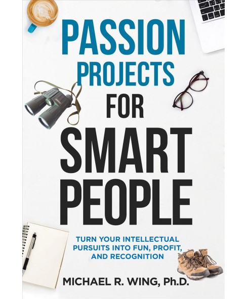 Passion Projects for Smart People : Turn Your Intellectual Pursuits into Fun, Profit, and Recognition - image 1 of 1