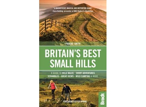 Bradt Britain's Best Small Hills : A Guide to Wild Walks - Short Adventures- Scrambles - Great Views - Wi - image 1 of 1