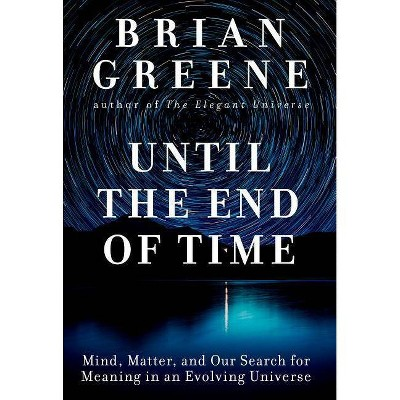 Until the End of Time - by  Brian Greene (Hardcover)