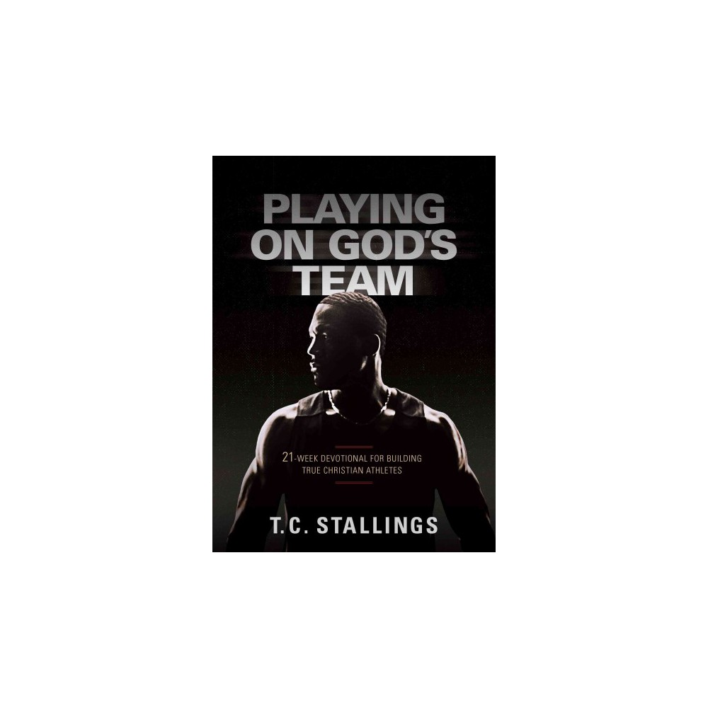 Playing on God's Team : 21-week Devotional for Building True Christian Athletes (Paperback) (T. C.