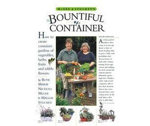 McGee & Stuckey's Bountiful Container : A Container Garden Of Vegetables, Herbs, Fruits, And Edible - image 1 of 1